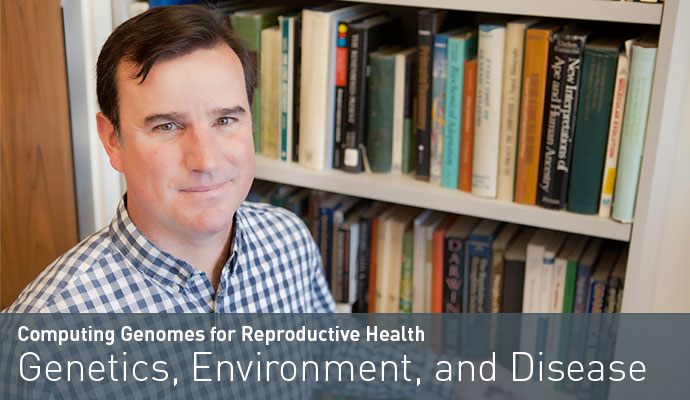 Computing Genomes for Reproductive Health Genetics, Environment, and Disease
