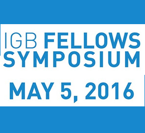 IGB Fellows Symposium, May 5, 2016